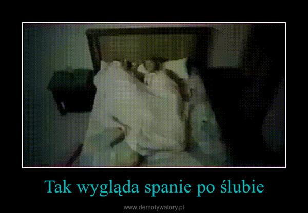Tak wygląda spanie po ślubie –