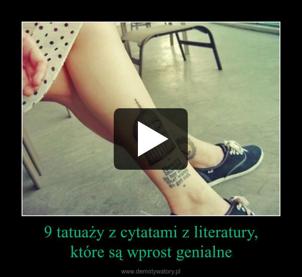9 tatuaży z cytatami z literatury,które są wprost genialne –