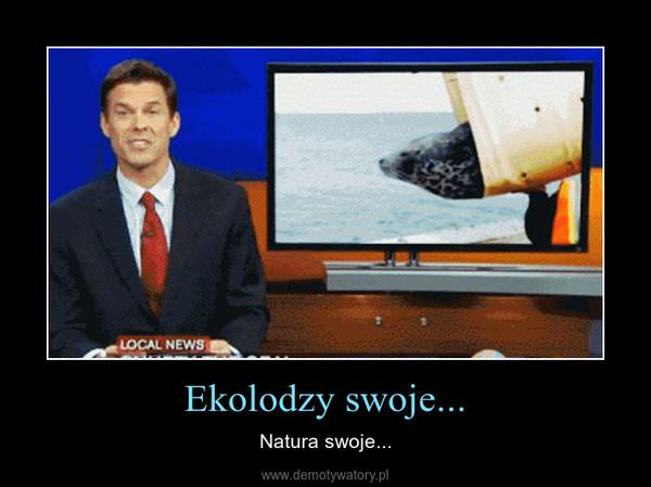 Ekolodzy swoje... – Natura swoje...