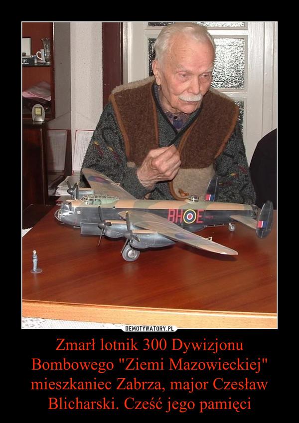 """Zmarł lotnik 300 Dywizjonu Bombowego """"Ziemi Mazowieckiej"""" mieszkaniec Zabrza, major Czesław Blicharski. Cześć jego pamięci –"""