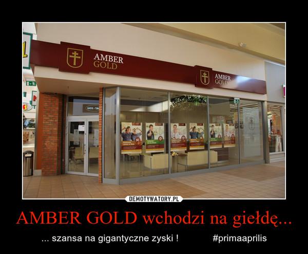 AMBER GOLD wchodzi na giełdę... – ... szansa na gigantyczne zyski !             #primaaprilis