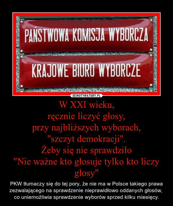 """W XXI wieku,ręcznie liczyć głosy,przy najbliższych wyborach,''szczyt demokracji''.Żeby się nie sprawdziło""""Nie ważne kto głosuje tylko kto liczy głosy"""" – PKW tłumaczy się do tej pory, że nie ma w Polsce takiego prawa zezwalającego na sprawdzenie nieprawidłowo oddanych głosów, co uniemożliwia sprawdzenie wyborów sprzed kilku miesięcy."""