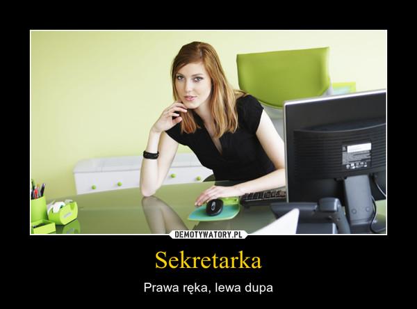 Sekretarka – Prawa ręka, lewa dupa