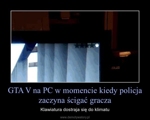 GTA V na PC w momencie kiedy policja zaczyna ścigać gracza – Klawiatura dostraja się do klimatu