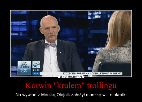 """Korwin """"krulem"""" trollingu – Na wywiad z Moniką Olejnik założył muszkę w... stokrotki"""