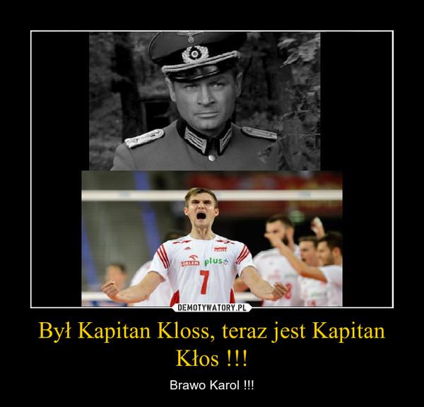 Był Kapitan Kloss, teraz jest Kapitan Kłos !!! – Brawo Karol !!!
