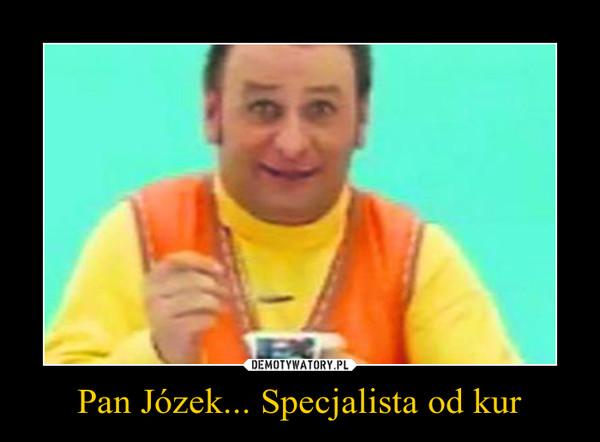 Pan Józek... Specjalista od kur