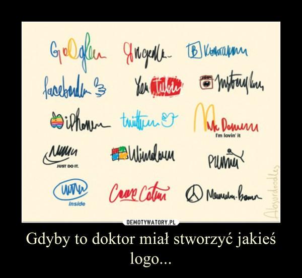 Gdyby to doktor miał stworzyć jakieś logo... –