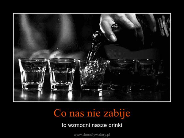 Co nas nie zabije – to wzmocni nasze drinki