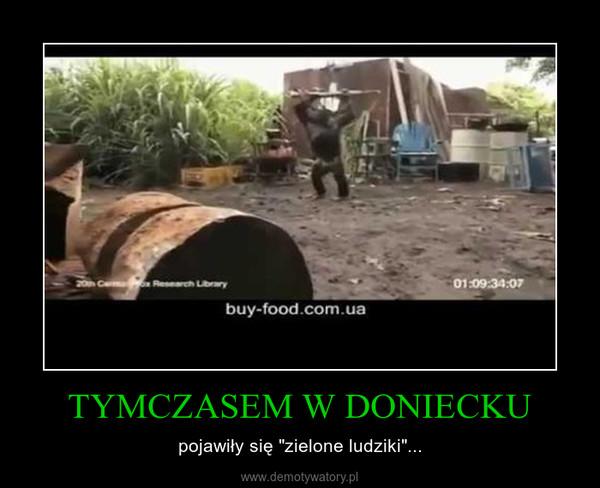 """TYMCZASEM W DONIECKU – pojawiły się """"zielone ludziki""""..."""