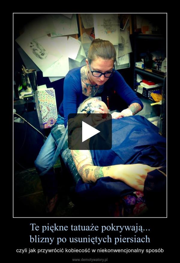 Te piękne tatuaże pokrywają...blizny po usuniętych piersiach – czyli jak przywrócić kobiecość w niekonwencjonalny sposób