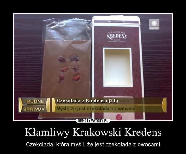 Kłamliwy Krakowski Kredens – Czekolada, która myśli, że jest czekoladą z owocami