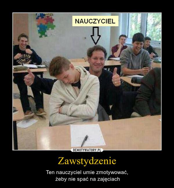 Zawstydzenie – Ten nauczyciel umie zmotywować, żeby nie spać na zajęciach
