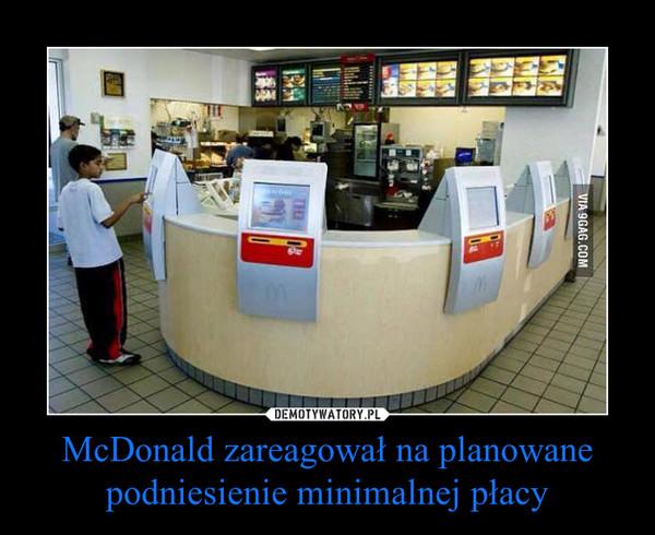 McDonald zareagował na planowane podniesienie minimalnej płacy –