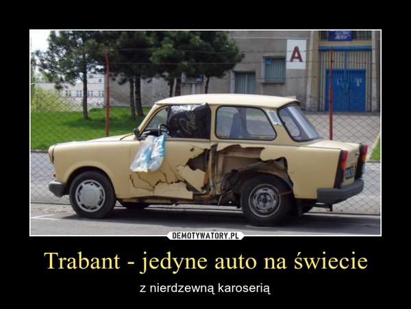Trabant - jedyne auto na świecie – z nierdzewną karoserią