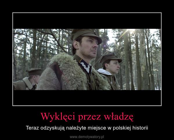 Wyklęci przez władzę – Teraz odzyskują należyte miejsce w polskiej historii