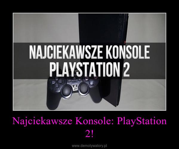 Najciekawsze Konsole: PlayStation 2! –