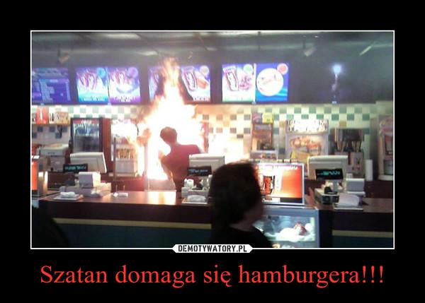 Szatan domaga się hamburgera!!! –