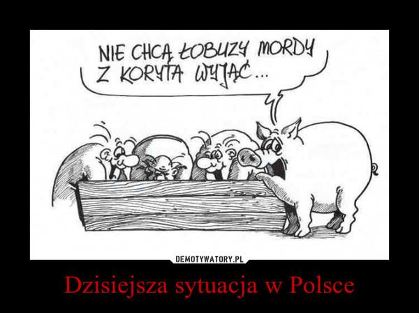 Dzisiejsza sytuacja w Polsce –