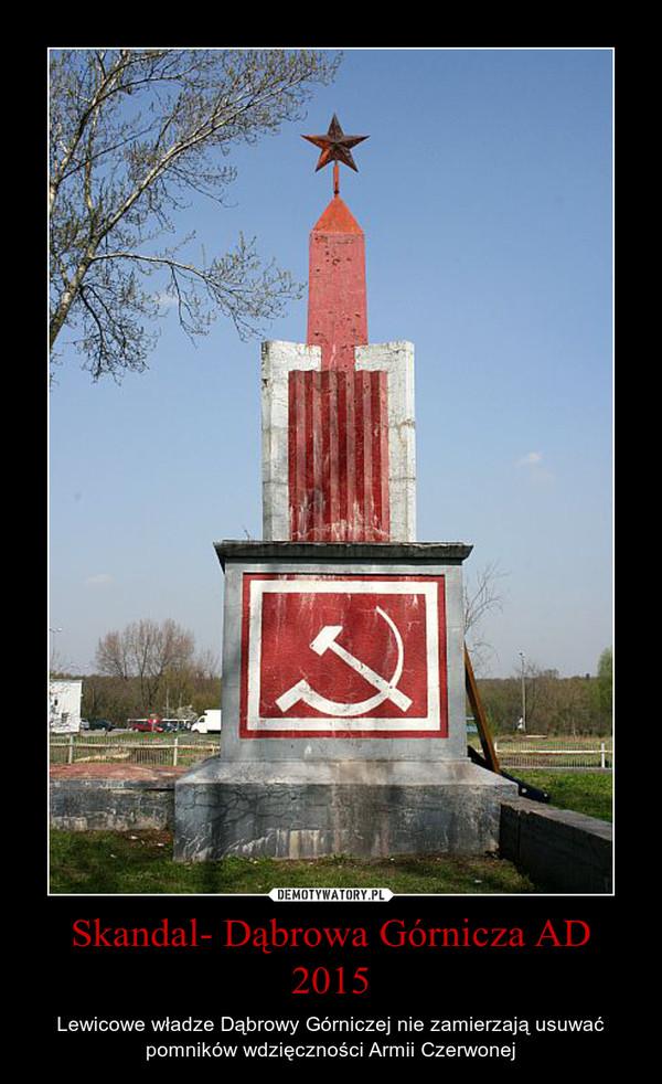Skandal- Dąbrowa Górnicza AD 2015 – Lewicowe władze Dąbrowy Górniczej nie zamierzają usuwać pomników wdzięczności Armii Czerwonej