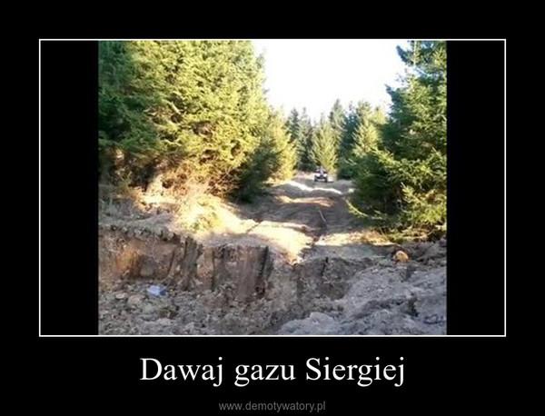 Dawaj gazu Siergiej –