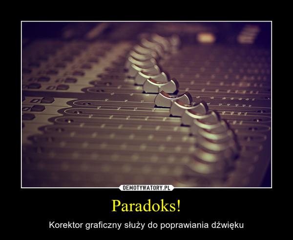 Paradoks! – Korektor graficzny służy do poprawiania dźwięku