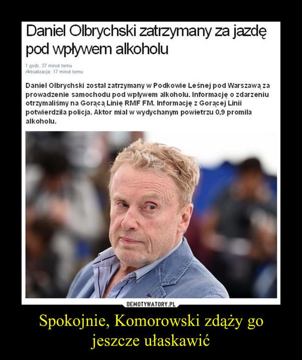 Spokojnie, Komorowski zdąży go jeszcze ułaskawić –