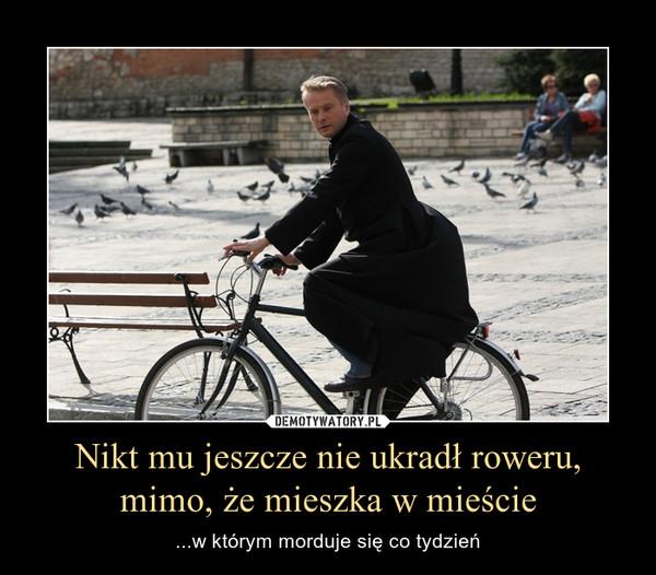 Nikt mu jeszcze nie ukradł roweru, mimo, że mieszka w mieście – ...w którym morduje się co tydzień