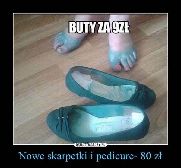 Nowe skarpetki i pedicure- 80 zł –