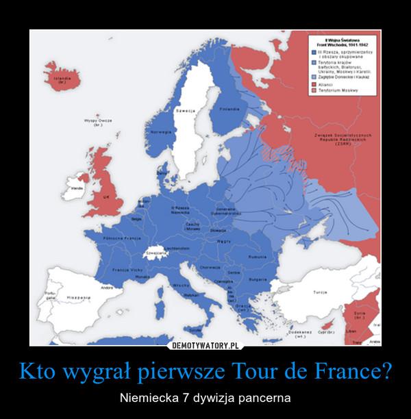 Kto wygrał pierwsze Tour de France? – Niemiecka 7 dywizja pancerna
