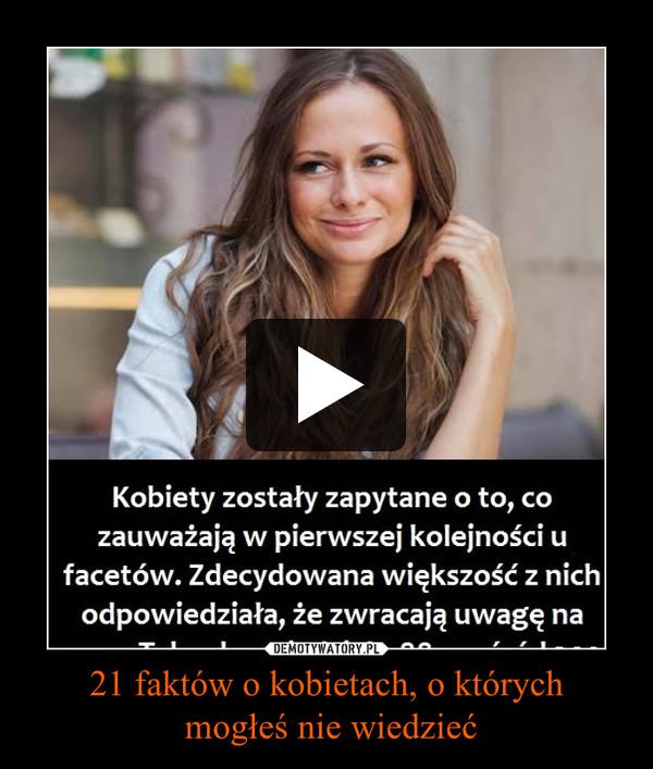 21 faktów o kobietach, o których mogłeś nie wiedzieć –