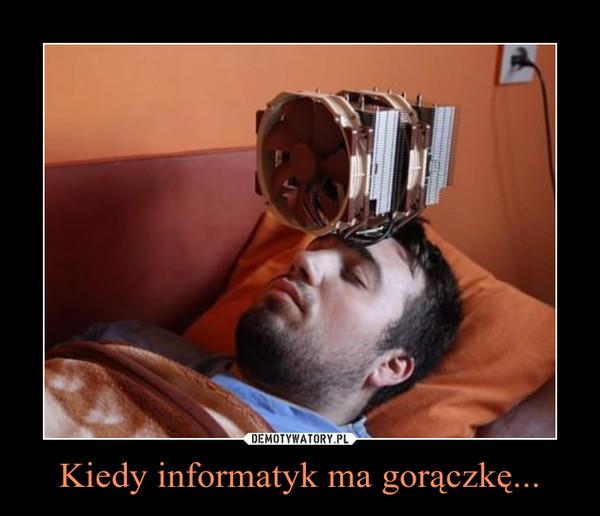 Kiedy informatyk ma gorączkę... –