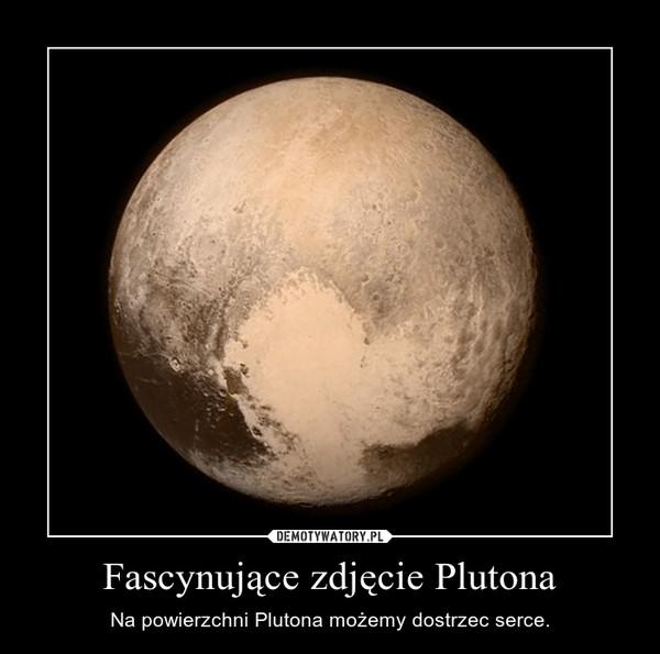 Fascynujące zdjęcie Plutona – Na powierzchni Plutona możemy dostrzec serce.