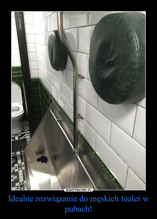Idealne rozwiązanie do męskich toalet w pubach! –