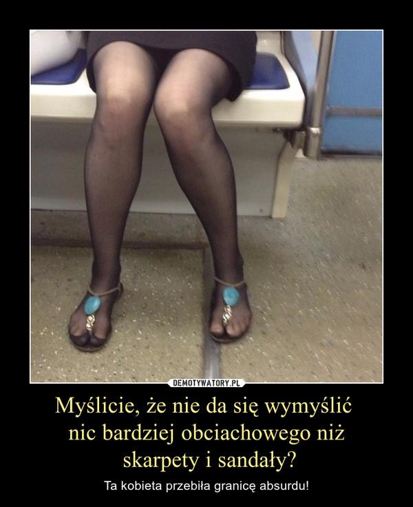 Myślicie, że nie da się wymyślić nic bardziej obciachowego niż skarpety i sandały? – Ta kobieta przebiła granicę absurdu!