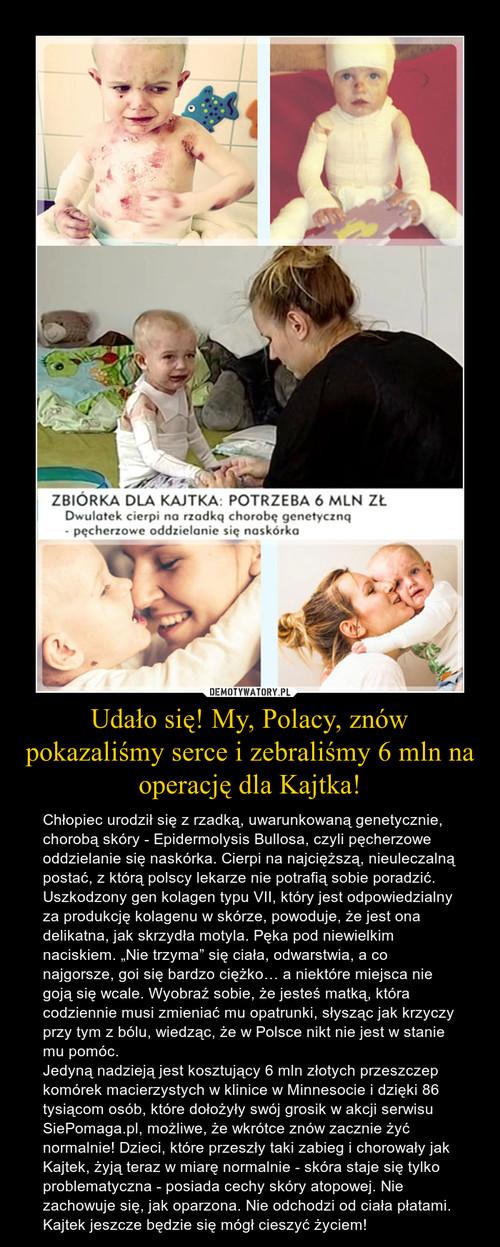 Udało się! My, Polacy, znów pokazaliśmy serce i zebraliśmy 6 mln na operację dla Kajtka!