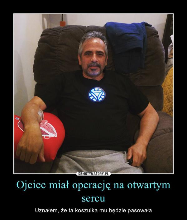 Ojciec miał operację na otwartym sercu – Uznałem, że ta koszulka mu będzie pasowała