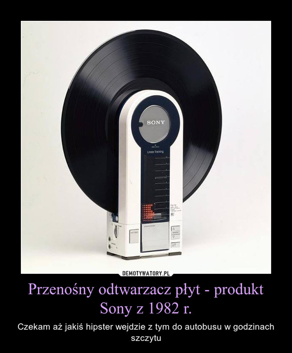 Przenośny odtwarzacz płyt - produkt Sony z 1982 r. – Czekam aż jakiś hipster wejdzie z tym do autobusu w godzinach szczytu