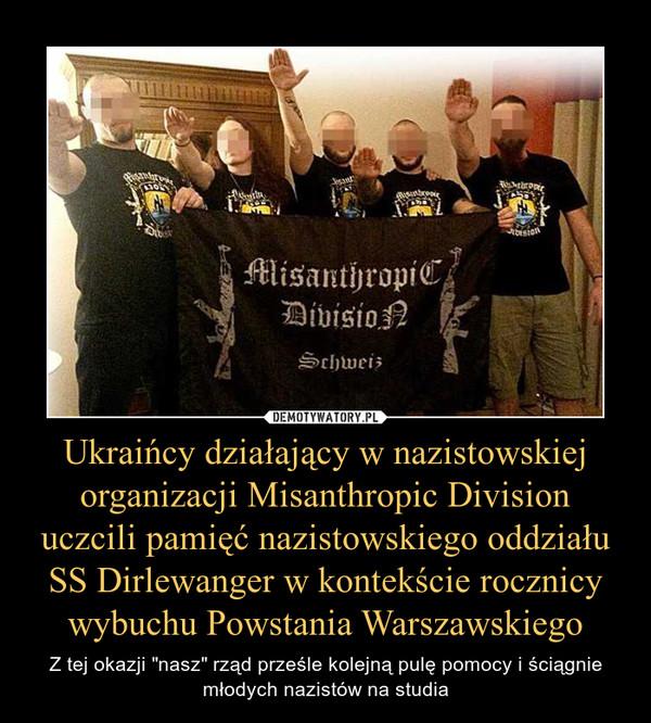 """Ukraińcy działający w nazistowskiej organizacji Misanthropic Division uczcili pamięć nazistowskiego oddziału SS Dirlewanger w kontekście rocznicy wybuchu Powstania Warszawskiego – Z tej okazji """"nasz"""" rząd prześle kolejną pulę pomocy i ściągnie młodych nazistów na studia"""