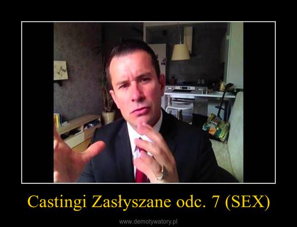 Castingi Zasłyszane odc. 7 (SEX) –