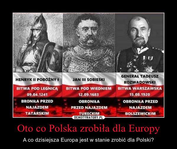 Oto co Polska zrobiła dla Europy – A co dzisiejsza Europa jest w stanie zrobić dla Polski?