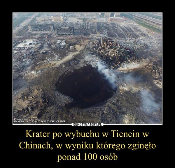 Krater po wybuchu w Tiencin w Chinach, w wyniku którego zginęło ponad 100 osób –