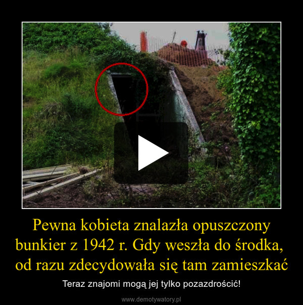 Pewna kobieta znalazła opuszczony bunkier z 1942 r. Gdy weszła do środka,  od razu zdecydowała się tam zamieszkać – Teraz znajomi mogą jej tylko pozazdrościć!