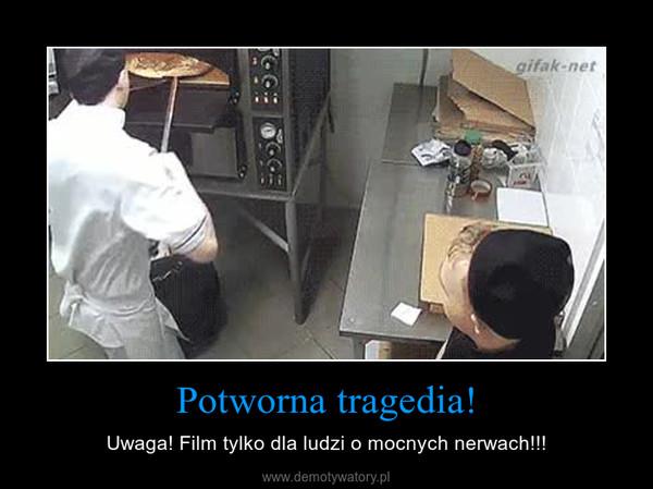 Potworna tragedia! – Uwaga! Film tylko dla ludzi o mocnych nerwach!!!