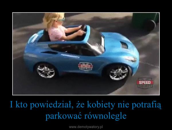 I kto powiedział, że kobiety nie potrafią parkować równolegle –