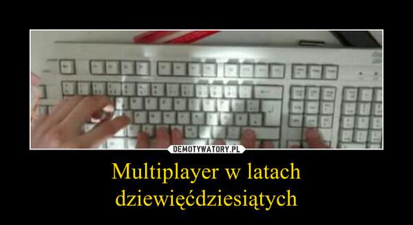 Multiplayer w latachdziewięćdziesiątych –