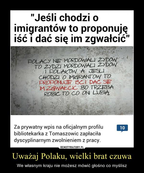 Uważaj Polaku, wielki brat czuwa – We własnym kraju nie możesz mówić głośno co myślisz