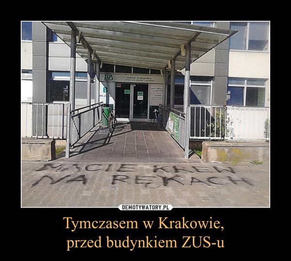 Tymczasem w Krakowie, przed budynkiem ZUS-u –