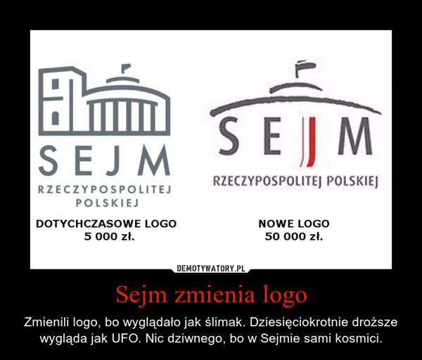 Sejm zmienia logo – Zmienili logo, bo wyglądało jak ślimak. Dziesięciokrotnie droższe wygląda jak UFO. Nic dziwnego, bo w Sejmie sami kosmici.