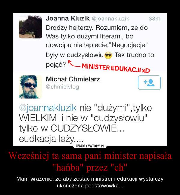 """Wcześniej ta sama pani minister napisała """"hańba"""" przez """"ch"""" – Mam wrażenie, że aby zostać ministrem edukacji wystarczy ukończona podstawówka..."""